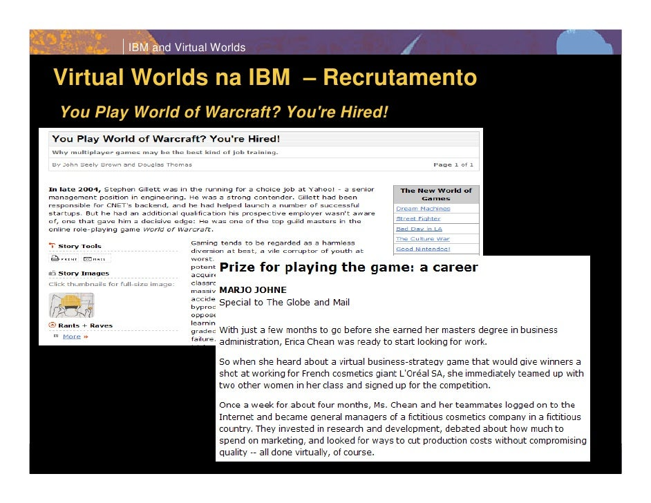 IBM and Virtual Worlds   Virtual Worlds na IBM – Recrutamento      You Play World of Warcraft? You're Hired!     19       ...