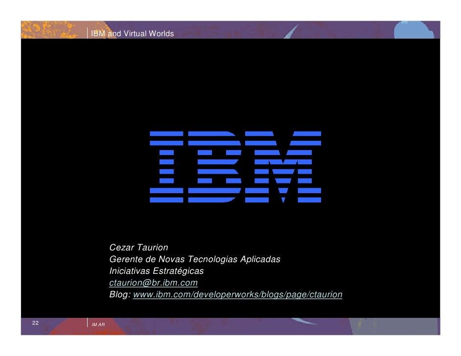 IBM and Virtual Worlds                  Cezar Taurion              Gerente de Novas Tecnologias Aplicadas              Ini...