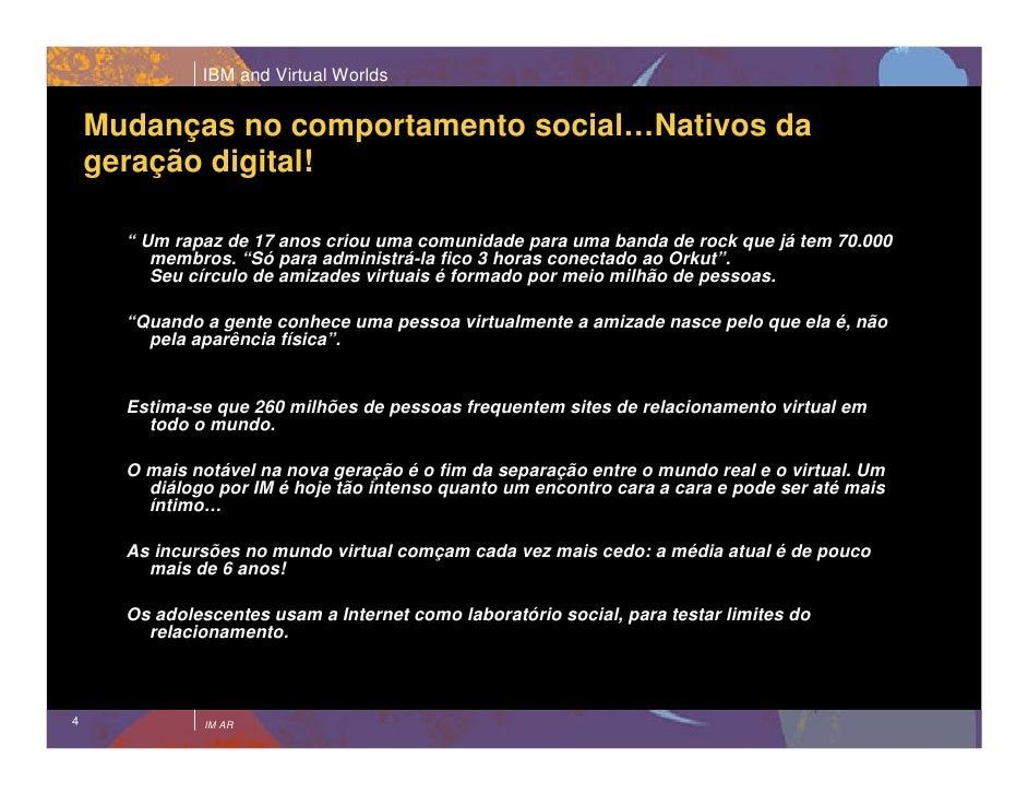 """IBM and Virtual Worlds       Mudanças no comportamento social…Nativos da     geração digital!        """" Um rapaz de 17 anos..."""