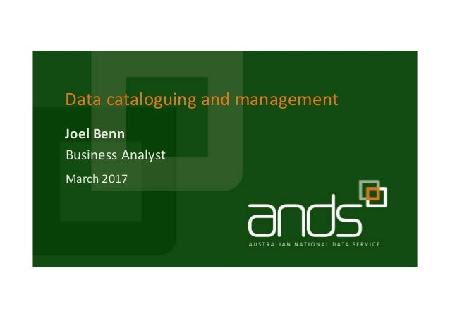 Joel Benn Data cataloguing and management Business Analyst March 2017