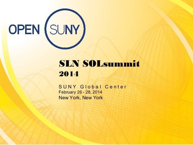 SLN SOLsummit 2014 SUNY Global Center February 26 - 28, 2014  New York, New York