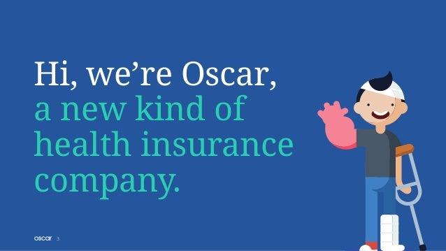 Hi, we're Oscar, a new kind of health insurance company. 3