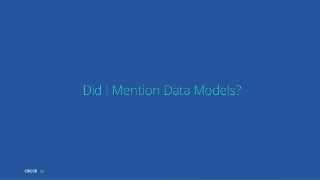 38 Did I Mention Data Models?