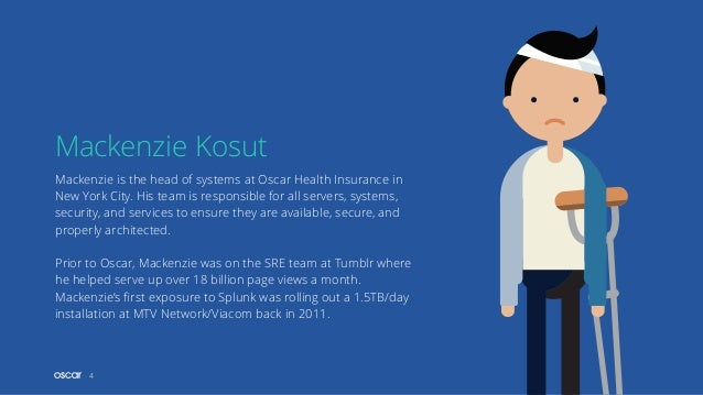 4 Mackenzie is the head of systems at Oscar Health Insurance in New York City. His team is responsible for all servers, sy...