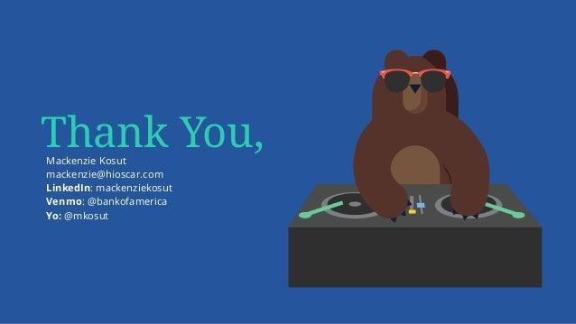 Thank You,Mackenzie Kosut mackenzie@hioscar.com LinkedIn: mackenziekosut Venmo: @bankofamerica Yo: @mkosut
