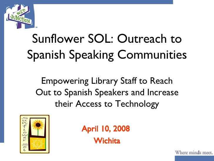 Sunflower SOL: Outreach to Spanish Speaking Communities Empowering Library Staff to Reach Out to Spanish Speakers and Incr...