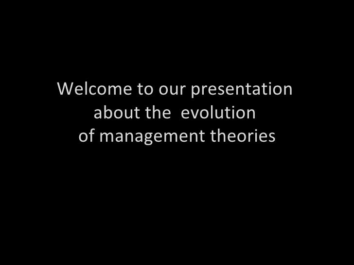 Welcome to our presentation  about the  evolution  of management theories