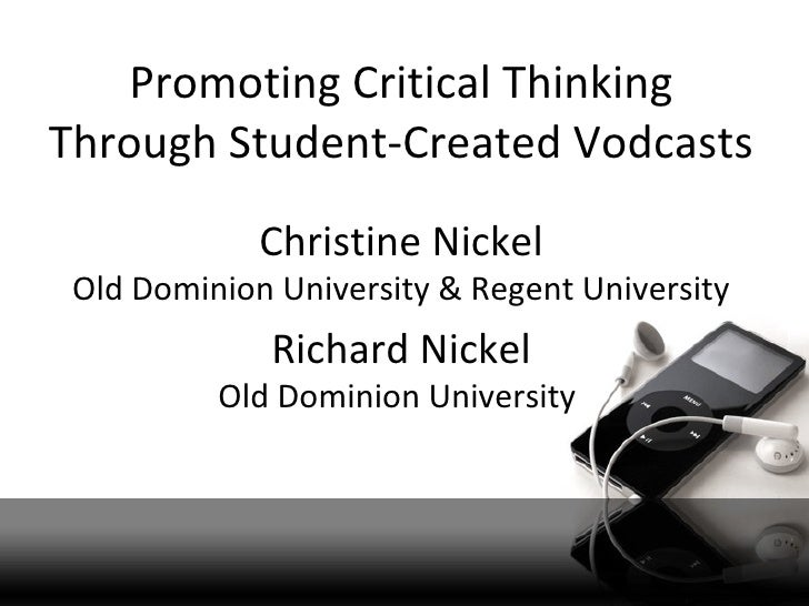 Promoting Critical ThinkingThrough Student-Created Vodcasts             Christine Nickel Old Dominion University & Regent ...