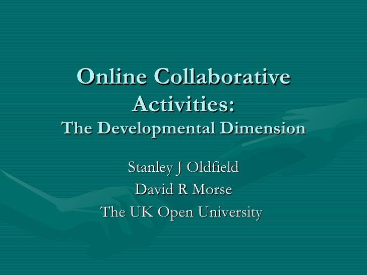 Online Collaborative Activities: The Developmental Dimension Stanley J Oldfield David R Morse The UK Open University