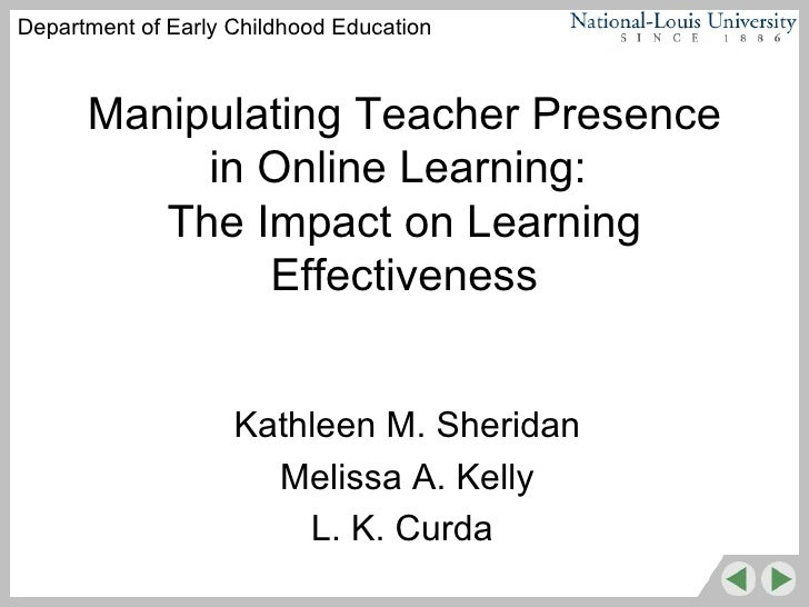 Manipulating Teacher Presence in Online Learning:  The Impact on Learning Effectiveness Kathleen M. Sheridan Melissa A. Ke...