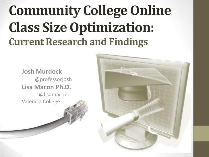 Community College OnlineClass Size Optimization:Current Research and Findings  Josh Murdock      @professorjosh  Lisa Maco...