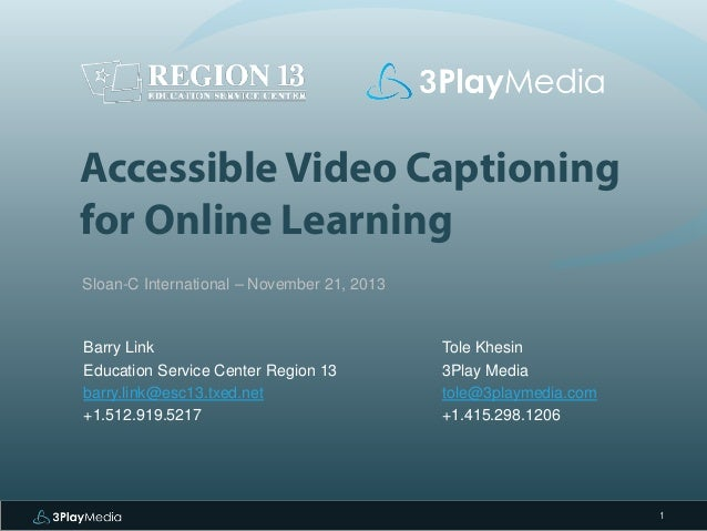 Accessible Video Captioning for Online Learning  Sloan-C International – November 21, 2013  Tole Khesin  3Play Media  tole...