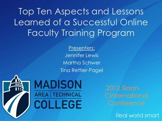 Top Ten Aspects and LessonsLearned of a Successful Online   Faculty Training Program              Presenters:            J...