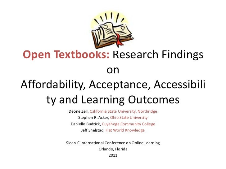 Open Textbooks: Research Findings                  onAffordability, Acceptance, Accessibili     ty and Learning Outcomes  ...