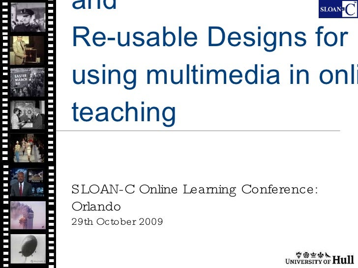 The DiAL-e Framework and Re-usable Designs for using multimedia in online teaching SLOAN-C Online Learning Conference: Orl...