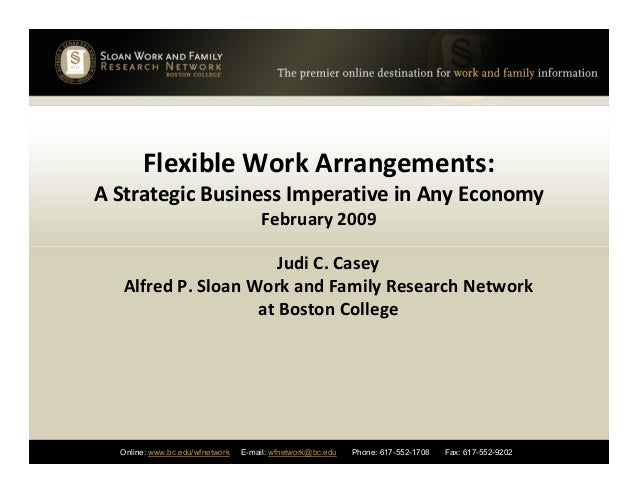 Flexible Work Arrangements: A Strategic Business Imperative in Any Economy February 2009 Online: www.bc.edu/wfnetwork E-ma...