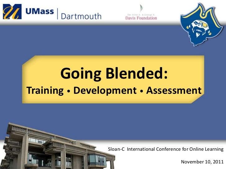 Going Blended:Training • Development • Assessment                Sloan-C International Conference for Online Learning     ...