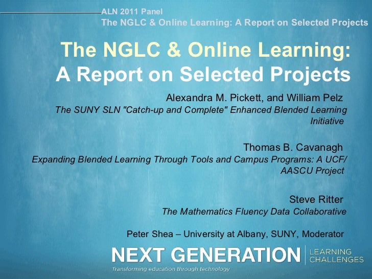 "The NGLC & Online Learning: A Report on Selected Projects Alexandra M. Pickett, and William Pelz   The SUNY SLN ""Catc..."