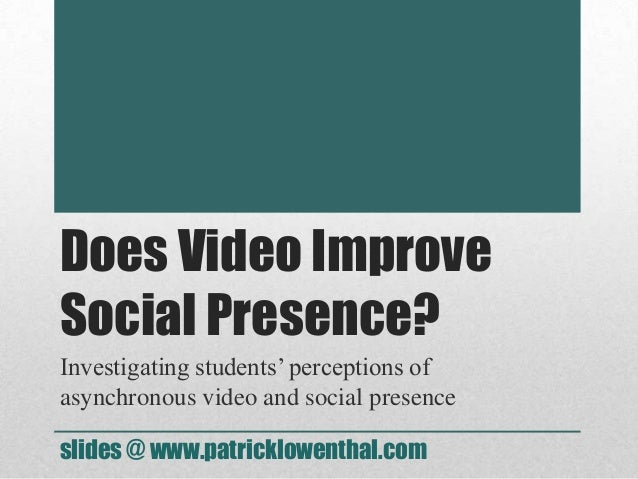 Does Video Improve Social Presence? Investigating students' perceptions of asynchronous video and social presence slides @...
