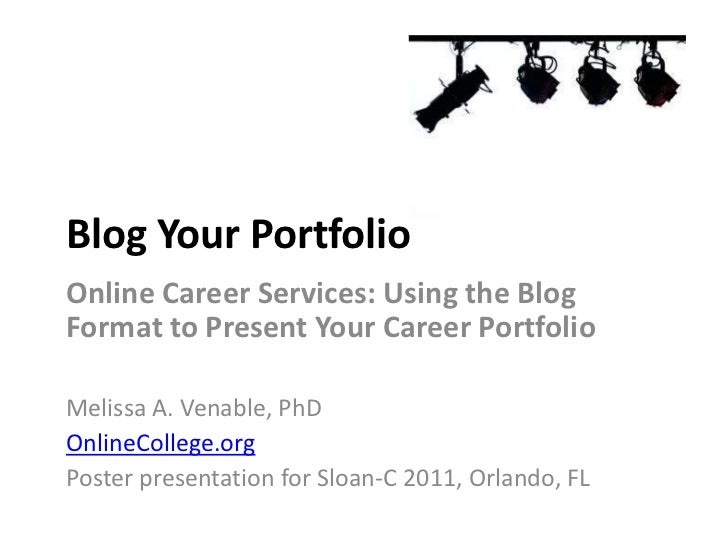 Blog Your PortfolioOnline Career Services: Using the BlogFormat to Present Your Career PortfolioMelissa A. Venable, PhDOnl...