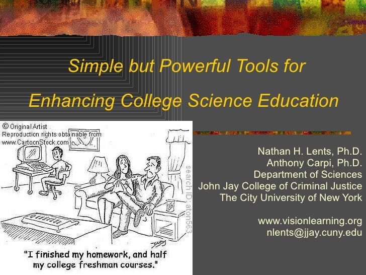 Simple but Powerful Tools for Enhancing College Science Education  Nathan H. Lents, Ph.D. Anthony Carpi, Ph.D. Department ...
