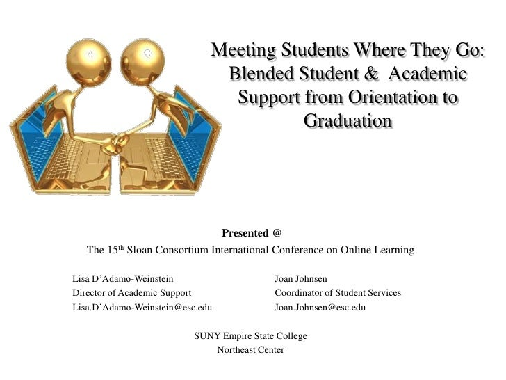 Meeting Students Where They Go:Blended Student &  Academic Support from Orientation to Graduation<br /> Presented @<br />T...
