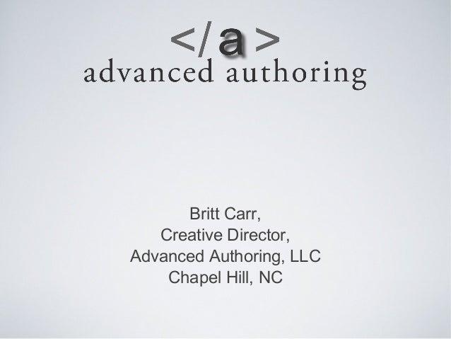 Britt Carr, Creative Director, Advanced Authoring, LLC Chapel Hill, NC
