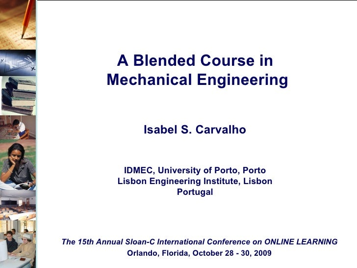 A Blended Course in  Mechanical Engineering The 15th Annual Sloan-C International Conference on ONLINE LEARNING Orlando, F...