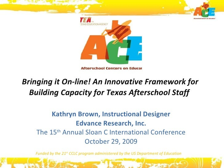 Bringing it On-line! An Innovative Framework for Building Capacity for Texas Afterschool Staff  Kathryn Brown, Instruction...