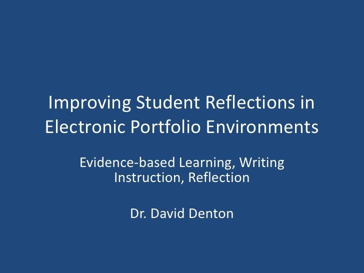 Improving Student Reflections inElectronic Portfolio Environments    Evidence-based Learning, Writing         Instruction,...