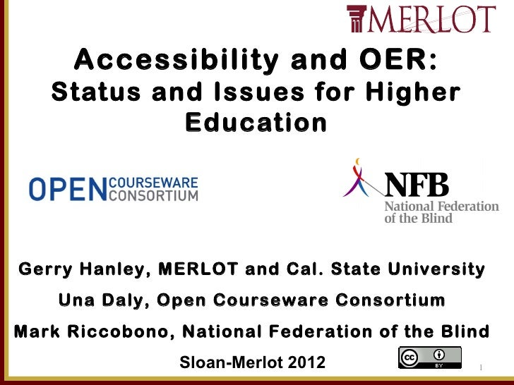 Accessibility and OER:   Status and Issues for Higher            EducationGerry Hanley, MERLOT and Cal. State University  ...