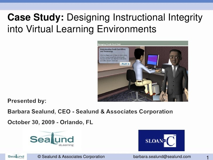 Case Study: Designing Instructional Integrity into Virtual Learning Environments           © Sealund & Associates Corporat...