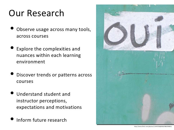 Our Research <ul><li>Observe usage across many tools, across courses </li></ul><ul><li>Explore the complexities and nuance...