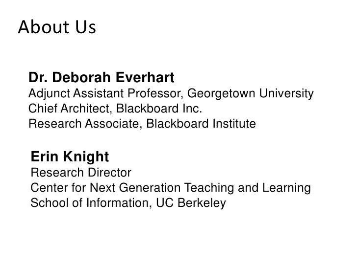 About Us Dr. Deborah Everhart Adjunct Assistant Professor, Georgetown University Chief Architect, Blackboard Inc. Research...