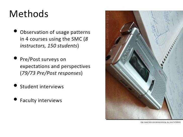 Methods <ul><li>Observation of usage patterns in 4 courses using the SMC ( 8 instructors, 150 students ) </li></ul><ul><li...