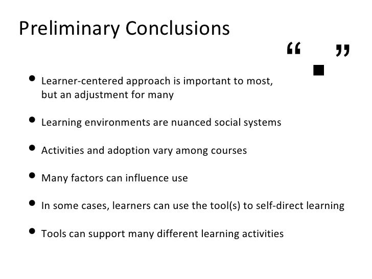Preliminary Conclusions <ul><li>Learner-centered approach is important to most,  but an adjustment for many  </li></ul><ul...
