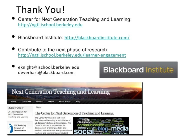 Thank You! <ul><li>Center for Next Generation Teaching and Learning: http://ngtl.ischool.berkeley.edu   </li></ul><ul><li>...