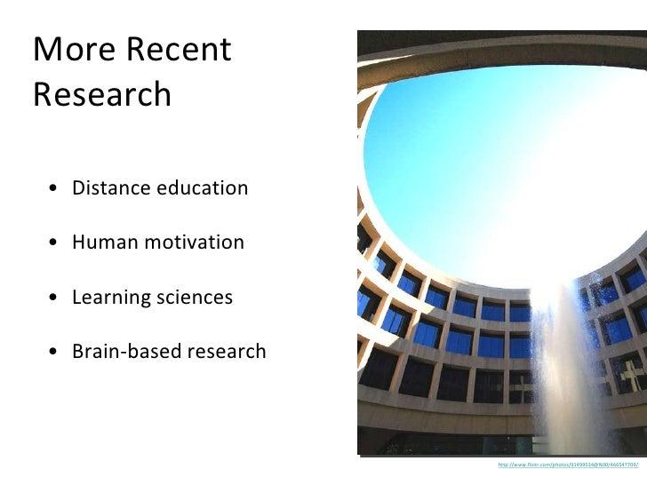 More Recent Research <ul><li>Distance education </li></ul><ul><li>Human motivation </li></ul><ul><li>Learning sciences </l...