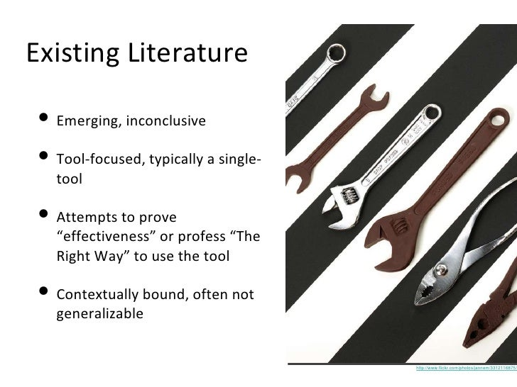 Existing Literature <ul><li>Emerging, inconclusive </li></ul><ul><li>Tool-focused, typically a single-tool </li></ul><ul><...