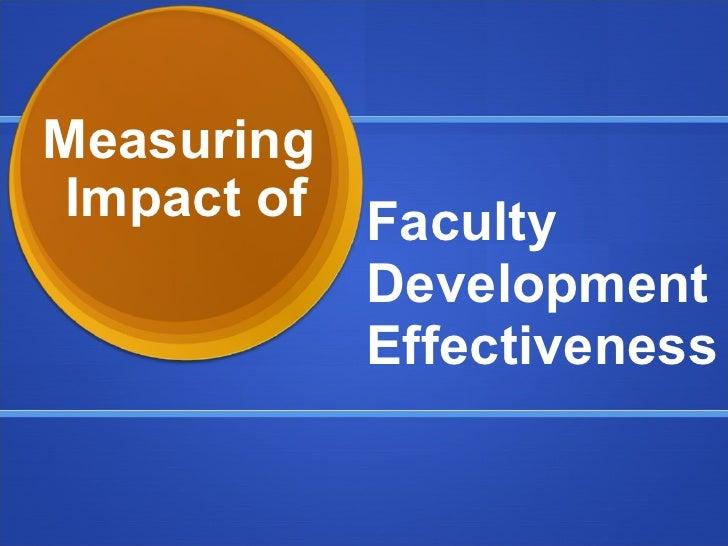 Measuring  Impact of Faculty Development Effectiveness