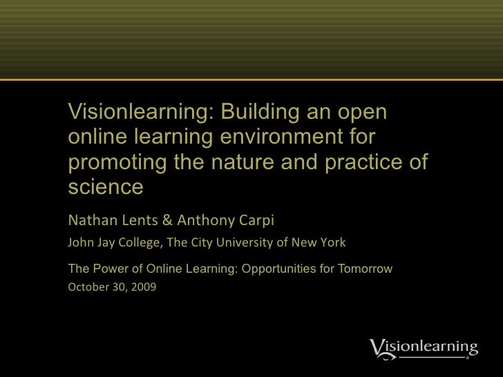 Visionlearning: Building an open online learning environment for promoting the nature and practice of science Nathan Lents...