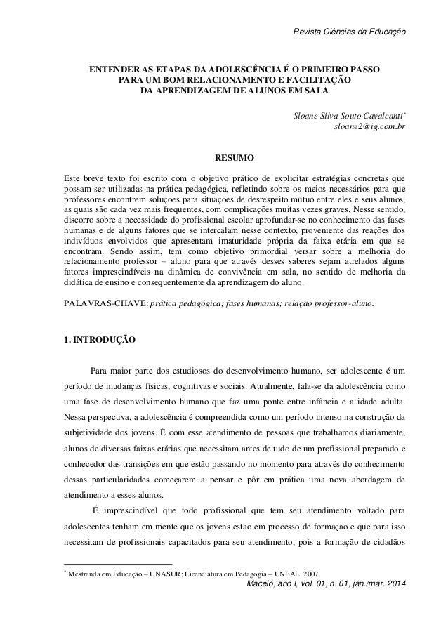 Revista Ciências da Educação Maceió, ano I, vol. 01, n. 01, jan./mar. 2014 ENTENDER AS ETAPAS DA ADOLESCÊNCIA É O PRIMEIRO...