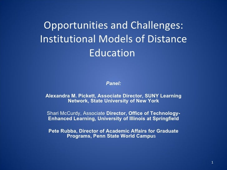 Opportunities and Challenges: Institutional Models of Distance Education  Panel: Alexandra M. Pickett, Associate Director,...