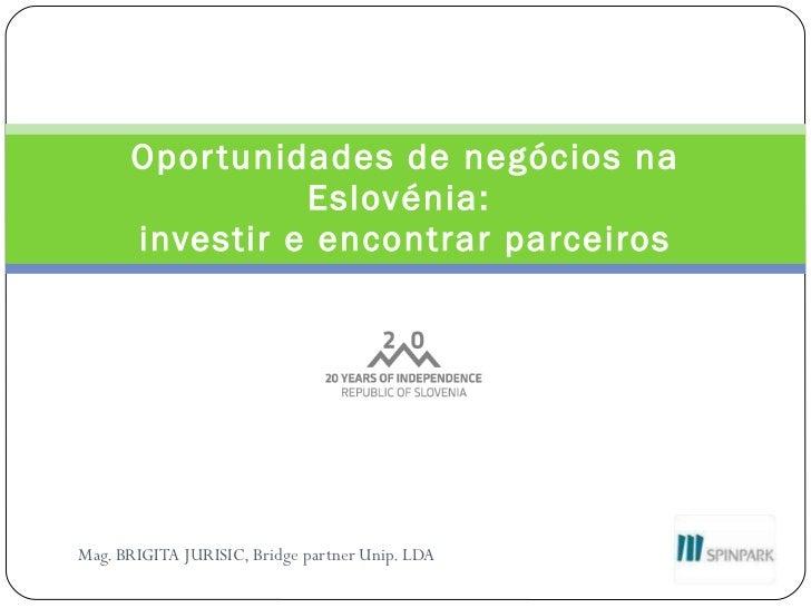 Mag. BRIGITA JURISIC, Bridge partner Unip. LDA Oportunidades de negócios na Eslovénia:  investir e encontrar parceiros