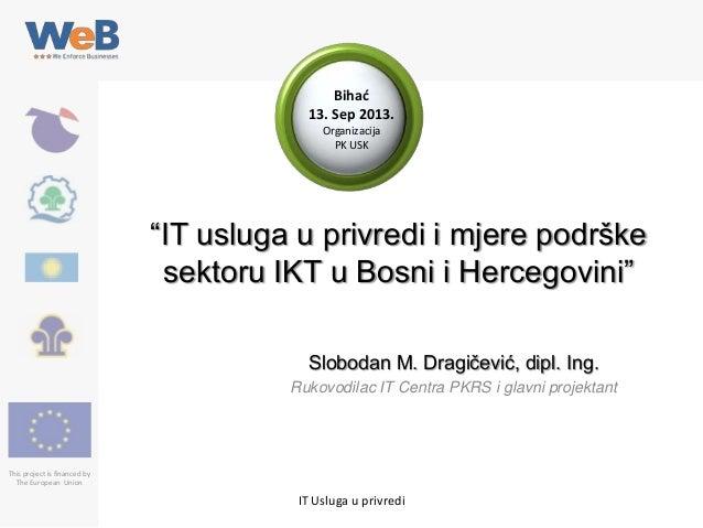 """Bihać 13. Sep 2013. Organizacija PK USK  """"IT usluga u privredi i mjere podrške sektoru IKT u Bosni i Hercegovini"""" Slobodan..."""