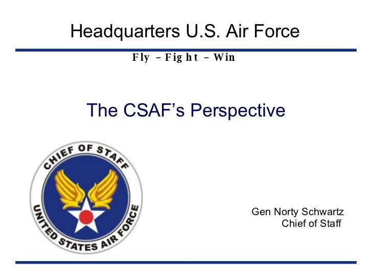 <ul><li>Gen Norty Schwartz </li></ul><ul><li>Chief of Staff  </li></ul>Headquarters U.S. Air Force Fly – Fight – Win The C...