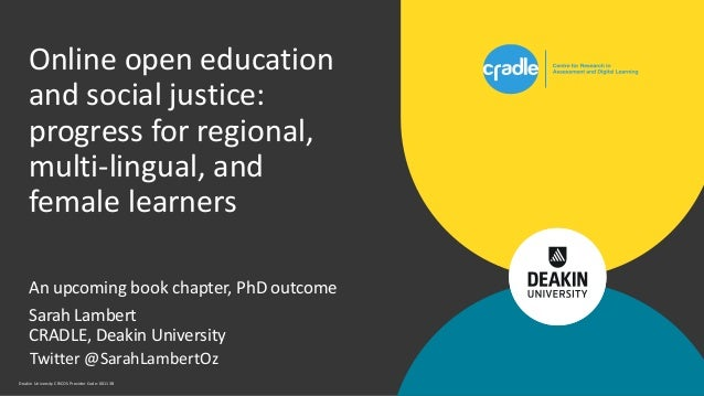 Deakin University CRICOS Provider Code: 00113B An upcoming book chapter, PhD outcome Sarah Lambert CRADLE, Deakin Universi...