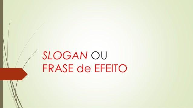 SLOGAN OU FRASE de EFEITO