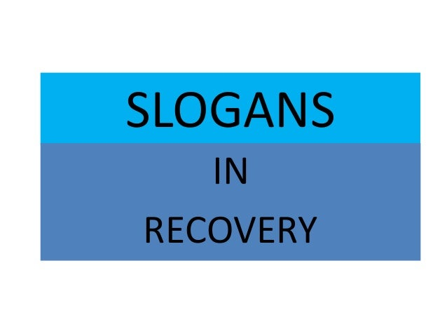 SLOGANS IN RECOVERY