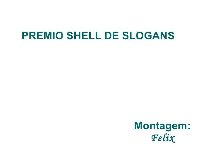 PREMIO SHELL DE SLOGANS Montagem: Felix